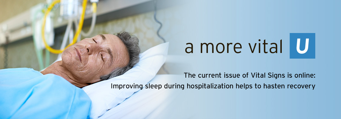 a more vital U - The current issue of Vital Signs is online - Improving Sleep during hospitalization