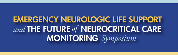 Emergency Neurologic Life Support and The Future of Neurocritical Care Monitoring Symposium
