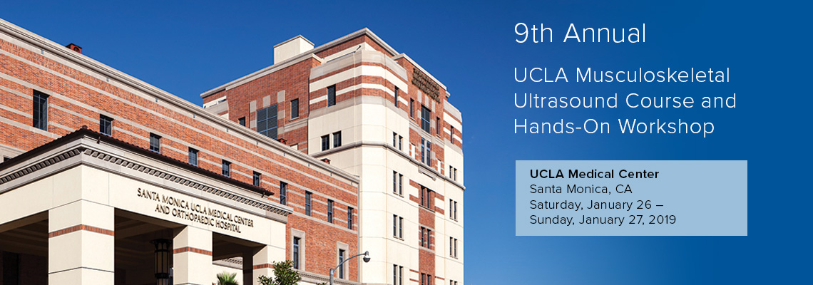 9th Annual UCLA Musculoskeletal Ultrasound Course and Hands-On Workshop  UCLA Medical Center Santa Monica, CA January 26, 2019 to January 27, 2019